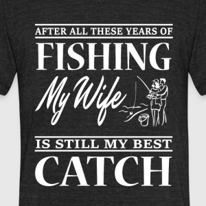 After All These Years Of Fishing My Wife T Shirt - Unisex Tri-Blend T-Shirt by American Apparel