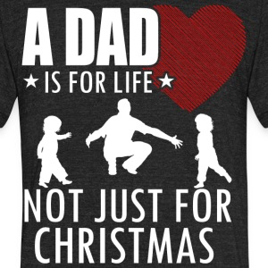 A Dad Is For Life Not Just For Christmas T Shirt - Unisex Tri-Blend T-Shirt by American Apparel
