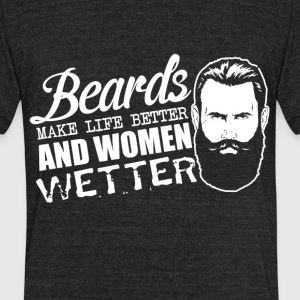 Beards make life better - Unisex Tri-Blend T-Shirt by American Apparel