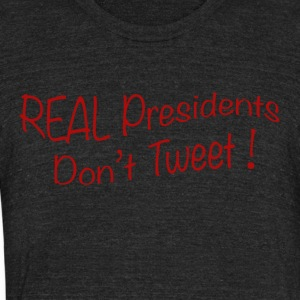 REAL Presidents don't tweet - Unisex Tri-Blend T-Shirt by American Apparel