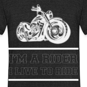 i am a rider, i live to ride - Unisex Tri-Blend T-Shirt by American Apparel