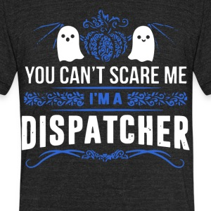 You Can't Scare Me I'm A Dispatcher T Shirt - Unisex Tri-Blend T-Shirt by American Apparel