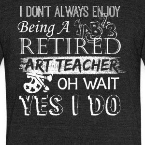Retired Art Teacher Shirt - Unisex Tri-Blend T-Shirt by American Apparel