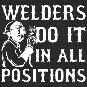 Welders Do It In All Positions - Unisex Tri-Blend T-Shirt by American Apparel