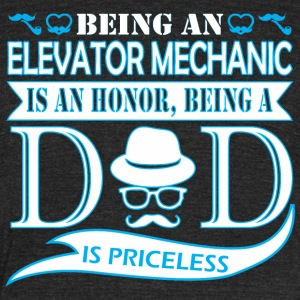 Being Elevator Mechanic Honor Being Dad Priceless - Unisex Tri-Blend T-Shirt by American Apparel