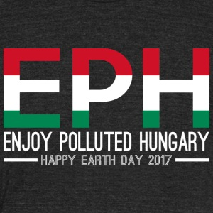 EPH Enjoy Polluted Hungary Happy Earth Day 2017 - Unisex Tri-Blend T-Shirt by American Apparel