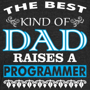 The Best Kind Of Dad Raises A Programmer - Unisex Tri-Blend T-Shirt by American Apparel