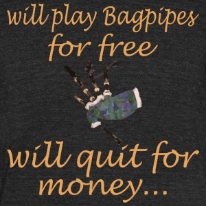 Will Play Bagpipes For Free Will Quit For Money - Unisex Tri-Blend T-Shirt by American Apparel