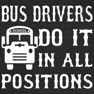 Bus Drivers Do It In All Positions - Unisex Tri-Blend T-Shirt by American Apparel
