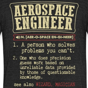 Aerospace Engineer Meaning T Shirt - Unisex Tri-Blend T-Shirt by American Apparel