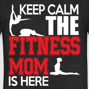 Keep Calm The Fitness Mom Is Here T Shirt - Unisex Tri-Blend T-Shirt by American Apparel