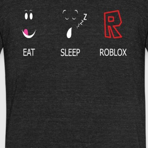 Eat Sleep and ROBLOX Tshirt - Unisex Tri-Blend T-Shirt by American Apparel