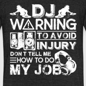 DJ Warning Shirts - Unisex Tri-Blend T-Shirt by American Apparel