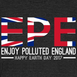 EPE Enjoy Polluted England Happy Earth Day 2017 - Unisex Tri-Blend T-Shirt by American Apparel