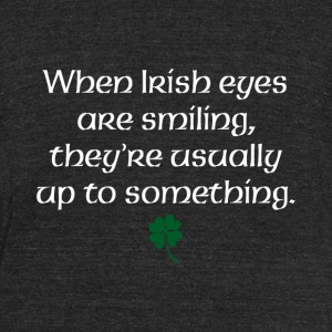 When Irish eyes are smiling they're usually up to - Unisex Tri-Blend T-Shirt by American Apparel