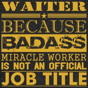 Waiter Because Miracle Worker Not Job Title - Unisex Tri-Blend T-Shirt by American Apparel
