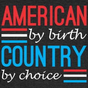 American By Birth Country By Choice - Unisex Tri-Blend T-Shirt by American Apparel
