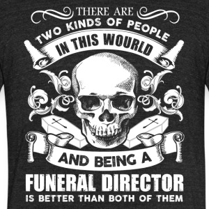 Being A Funeral Director Shirt - Unisex Tri-Blend T-Shirt by American Apparel