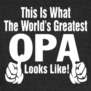 Greatest Opa Shirt - Unisex Tri-Blend T-Shirt by American Apparel