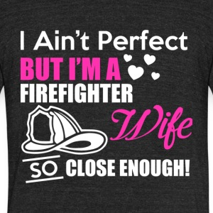 I Ain't Perfect But I'm A Firefighter Wife T Shirt - Unisex Tri-Blend T-Shirt by American Apparel