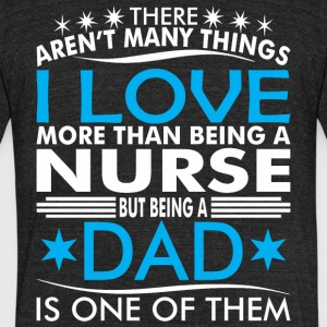 There Arent Many Things Love Being Nurse Dad - Unisex Tri-Blend T-Shirt by American Apparel