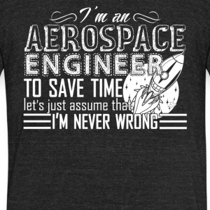 Aerospace Engineer Never Wrong Shirt - Unisex Tri-Blend T-Shirt by American Apparel