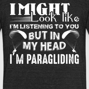 In My Head I'm Paragliding Shirt - Unisex Tri-Blend T-Shirt by American Apparel