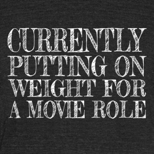 Putting on Weight for a Movie Role tshirt - Unisex Tri-Blend T-Shirt by American Apparel