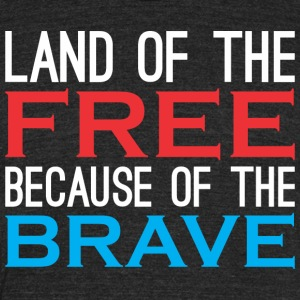 Land Of Free Because Of The Brave - Unisex Tri-Blend T-Shirt by American Apparel