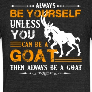 Always Be A Goat Shirt - Unisex Tri-Blend T-Shirt by American Apparel