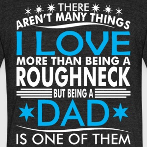 There Arent Many Things Love Being Roughneck Dad - Unisex Tri-Blend T-Shirt by American Apparel