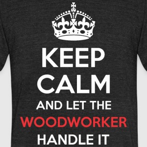 Keep Calm And Let Woodworker Handle It - Unisex Tri-Blend T-Shirt by American Apparel