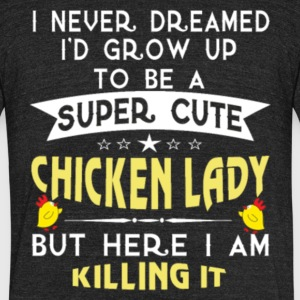 Grow Up Super Sexy Chicken Lady T Shirt - Unisex Tri-Blend T-Shirt by American Apparel