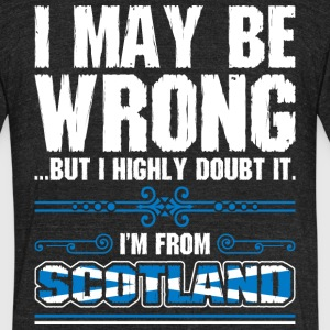 I May Be Wrong Im From Scotland - Unisex Tri-Blend T-Shirt by American Apparel