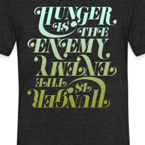 Hunger is the enemy - Unisex Tri-Blend T-Shirt by American Apparel