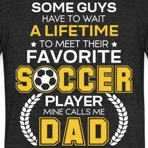 Favorite Soccer Player Mine Calls Me Dad T Shirt - Unisex Tri-Blend T-Shirt by American Apparel