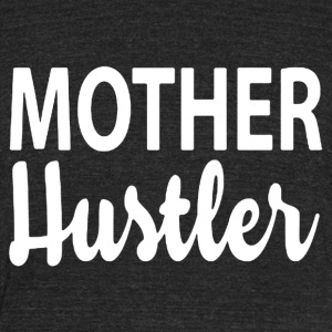 Mother Hustler Shirt - Unisex Tri-Blend T-Shirt by American Apparel