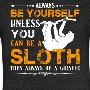 Always Be A Sloth Shirt - Unisex Tri-Blend T-Shirt by American Apparel