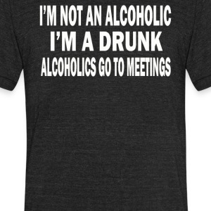 IM A DRUNK Go to mettings - Unisex Tri-Blend T-Shirt by American Apparel