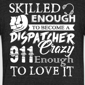 Skilled Enough To Become 911 Dispatcher Shirt - Unisex Tri-Blend T-Shirt by American Apparel