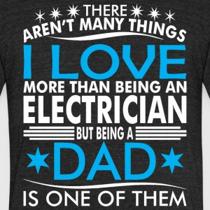 There Arent Many Things Love Being Electrician Dad - Unisex Tri-Blend T-Shirt by American Apparel