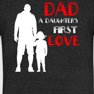 Dad A Daughter's First Love T Shirt - Unisex Tri-Blend T-Shirt by American Apparel