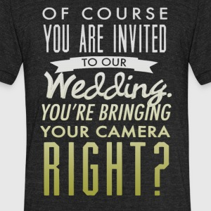 Of course you are invited to our weding - Unisex Tri-Blend T-Shirt by American Apparel
