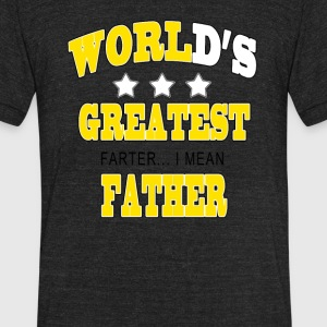 Worlds Greatest Farter I mean Father - Unisex Tri-Blend T-Shirt by American Apparel