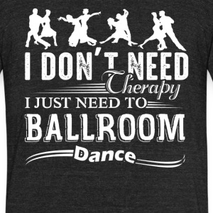 Ballroom Dance Therapy Shirts - Unisex Tri-Blend T-Shirt by American Apparel