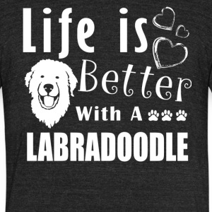 Life Is Better With Labradoodle Shirt - Unisex Tri-Blend T-Shirt by American Apparel