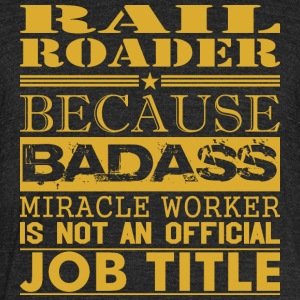 Rail Roader Because Miracle Worker Not Job Title - Unisex Tri-Blend T-Shirt by American Apparel