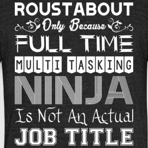 Roustabout Full Time Multitasking Ninja Job Title - Unisex Tri-Blend T-Shirt by American Apparel