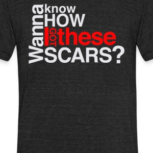 Wanna know how i got these scars - Unisex Tri-Blend T-Shirt by American Apparel