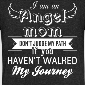 I Am An Angel Mom Don't Judge My Path T Shirt - Unisex Tri-Blend T-Shirt by American Apparel
